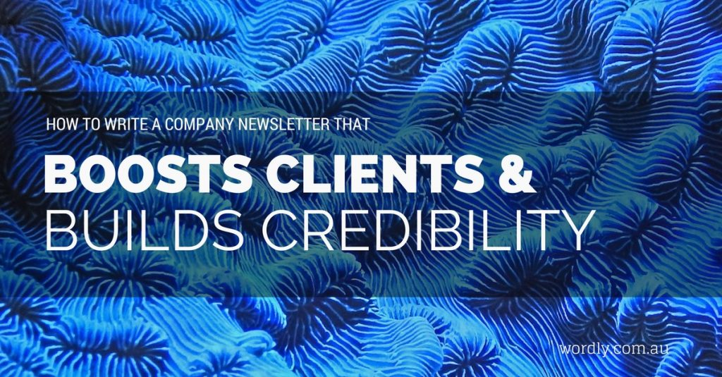 how to write a company newsletter that boosts clients and builds credibility